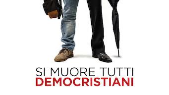 Si muore tutti democristiani (2017)